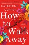 How to Walk Away - Katherine Center