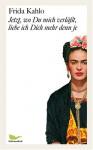 Jetzt, Wo Du Mich Verlässt, Liebe Ich Dich Mehr Denn Je Briefe Und Andere Schriften - Frida Kahlo, Lisa Grüneisen, Jochen Staebel