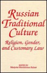 Russian Traditional Culture: Religion, Gender, and Customary Law - Marjorie Mandelstam Balzer