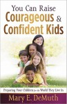 You Can Raise Courageous & Confident Kids - Mary E. DeMuth