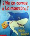 No Te Comas LA Maestra!/Don't Eat the Teacher (Spanish Edition) - Nick Ward