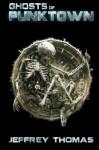 Ghosts of Punktown - Jeffrey Thomas, Kris Kuksi