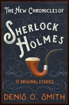 The New Chronicles of Sherlock Holmes: 12 Original Stories - Denis O. Smith