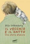 Il vecchio e il gatto: Una storia d'amore - Nils Uddenberg, Lucia Barni, Ane Gustavsson
