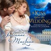 A Kiss Before the Wedding: A Pembroke Palace Short Story - Julianne MacLean, Julianne MacLean, Rosalyn Landor
