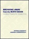 Breaking Away from the Math Book: Creative Projects for Grades K-6 - Patricia Baggett, Andrzej Ehrenfeucht
