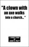 """A clown with an axe walks into a church..."" - James Pratt"