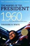 The Making of the President 1960 (Harper Perennial Political Classics) - Theodore H. White