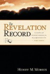 The Revelation Record: A Scientific and Devotional Commentary on the Prophetic Book of the End of Times - Henry M. Morris