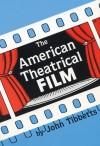 The American Theatrical Film: Stages of Development - John C. Tibbetts