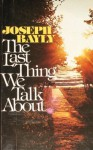 The Last Thing We Talk About - Joseph Bayly