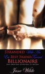 Romance: Stranded With An Ex-Best Friend Turned Billionaire (Billionaire Romance, Best Friend Romance, New Adult Romance) - Jane Wilde
