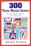 300 Three Minute Games: Quick and Easy Activities for 2-5 Year Olds - Jackie Silberg, Cheryl Kirk Noll