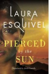Pierced by the Sun - Laura Esquivel, Jordi Castells