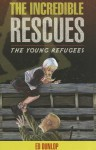 The Incredible Rescues - Ed Dunlop, Tom Halverson