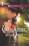 Outlaw Hunter (Harlequin Historical) - Carol Arens