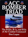 Acc Bomber Triad: The B-52s, B-1s, and B-2s of Air Combat Command - Don Logan