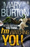 I'm Watching You. Mary Burton - Mary Burton