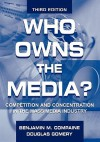 Who Owns the Media?: Competition and Concentration in the Mass Media Industry - Benjamin M. Compaine, Douglas Gomery
