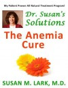 Dr. Susan's Solutions: The Anemia Cure - Susan M. Lark