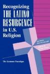 Recognizing The Latino Resurgence In U.s. Religion: The Emmaus Paradigm - Ana Maria Diaz-Stevens, Ana Maria Diaz-Stevens