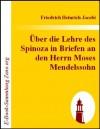Über die Lehre des Spinoza in Briefen an den Herrn Moses Mendelssohn (German Edition) - Friedrich Heinrich Jacobi