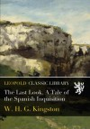The Last Look. A Tale of the Spanish Inquisition - W. H. G. Kingston
