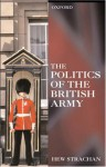 The Politics of the British Army - Hew Strachan