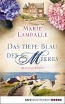 Das tiefe Blau des Meeres: Bretagne-Roman (Allgemeine Reihe. Bastei Lübbe Taschenbücher) - Marie Lamballe