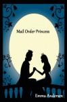 Mail Order Princess - Emma Andersen