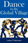 Dance in the Global Village - Lothar F. Neumann