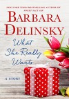 What She Really Wants - Barbara Delinsky