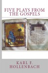 Five Plays from the Gospels - Karl F. Hollenbach