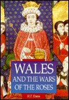 Wales & Wars of Roses - H.T. Evans, Ralph A. Griffiths