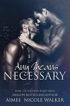 Any Means Necessary: Book 7 of the Fated Hearts Series - Aimee Nicole Walker