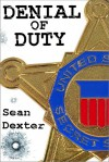 Denial of Duty: A Novel of Political Intrigue and Murder - Sean Dexter