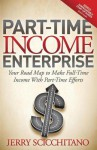 Part-Time Income Enterprise: Your Road Map to Make Full-Time Income with Part-Time Efforts - Jerry Scicchitano, Jay Conrad Levinson