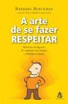 A arte de se fazer respeitar: Maneiras inteligentes de expressar seus desejos e estabelecer limites. (Portuguese Edition) - Barbara Berckhan