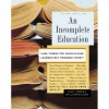 An Incomplete Education: 3,684 Things You Should Have Learned but Probably Didn't - Judy Jones, William Wilson