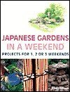 Japanese Gardens in a Weekend®: Projects for 1, 2 or 3 Weekends - Robert Ketchell