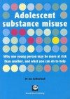 Adolescent Substance Misuse: Why One Young Person May Be More At Risk Than Another, And What You Can Do To Help - Ian Sutherland