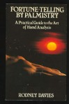 Fortune Telling By Palmistry: A Practical Guide To The Art Of Hand Analysis - Rodney Davies