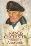Francis Chichester: A Biography - Anita Leslie