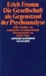 Die Gesellschaft als Gegenstand der Psychoanalyse - Erich Fromm, Rainer Funk