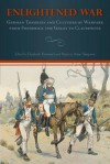 Enlightened War: German Theories and Cultures of Warfare from Frederick the Great to Clausewitz - Elisabeth Krimmer, Patricia Anne Simpson