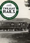 Twilight Rails: The Final Era of Railroad Building in the Midwest - H. Roger Grant