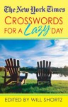 The New York Times Crosswords For A Lazy Day: 130 Fun, Easy Puzzles - Will Shortz, The New York Times