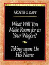 What Will You Make Room for in Your Wagon? and Taking Upon Us His Name - Ardeth Greene Kapp