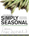Claire Macdonald's Simply Seasonal: Delicious Recipes for Year-Round Informal Entertaining - Claire Macdonald