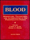 Blood: Hemostasis, Transfusion, And Alternatives In The Perioperative Period - Carol L. Lake, Roger A. Moore